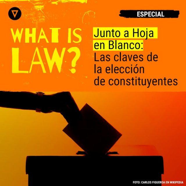 Especial What is Law y Hoja en Blanco: Las claves de la elección de constituyentes
